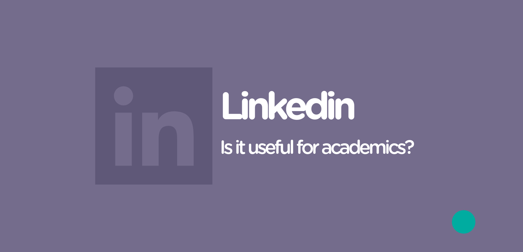 LinkedIn, is it useful for academics?