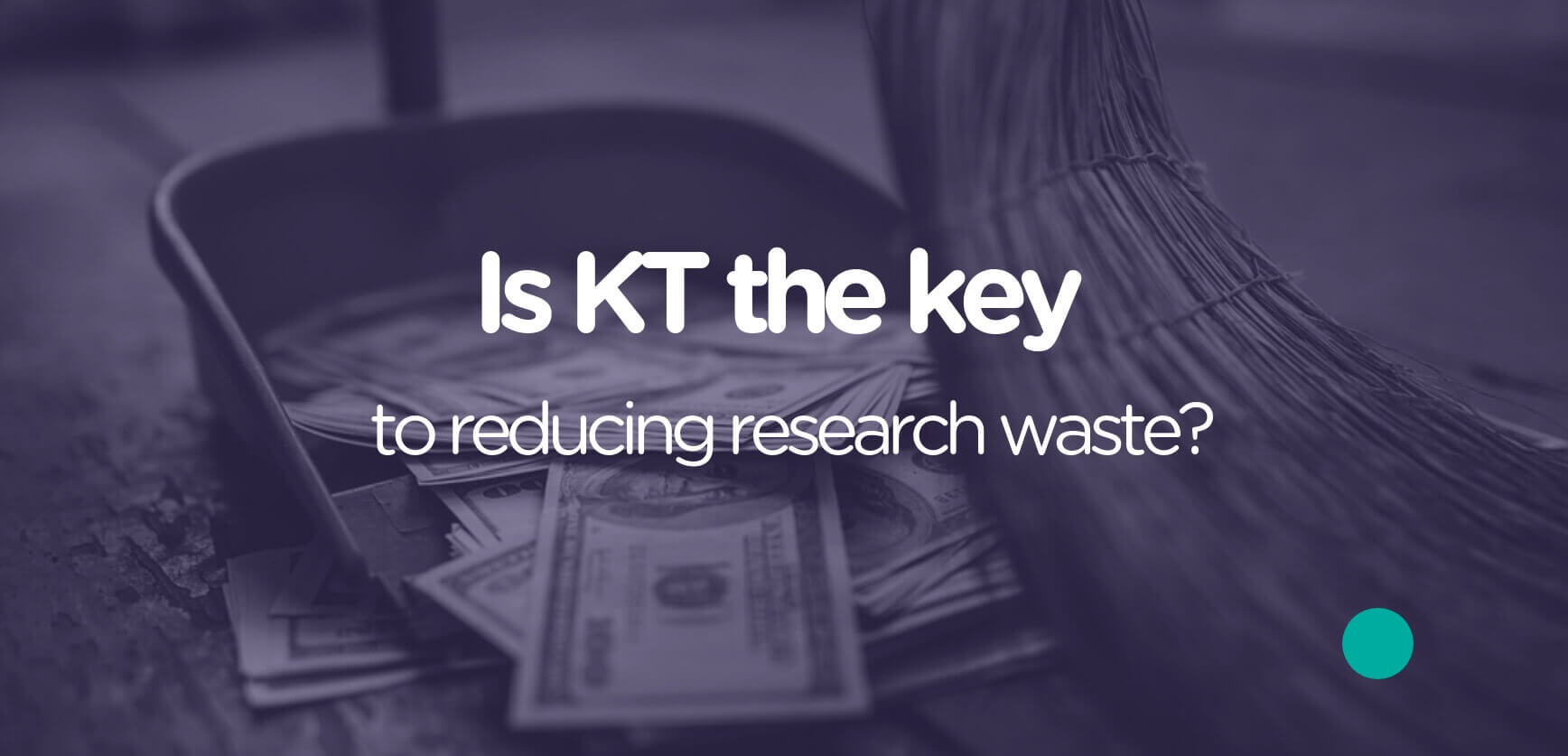Is KT the key to reducing research waste?